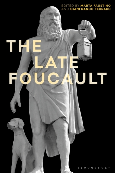 Marta Faustino & Gianfranco Ferraro (eds), The Late Foucault. Ethical and Political Questions (2020)