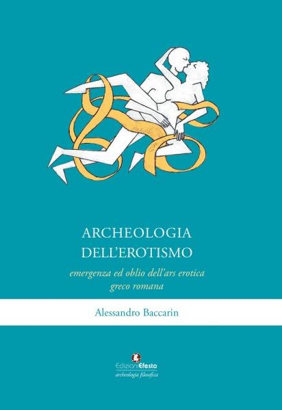 Alessandro Baccarin, Archeologia dell'erotismo. Ascesa ed oblio dell'ars erotica greco-romana (2020)