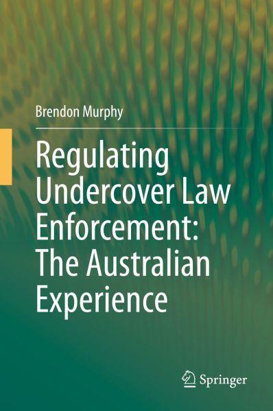 Brendon Murphy, Regulating Undercover Law Enforcement: The Australian Experience (2021)